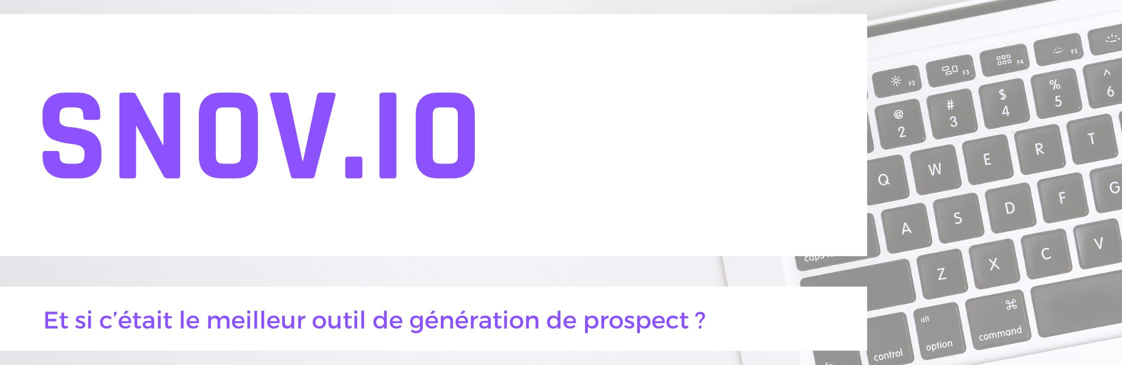 Snov.io (avis 2021) Et si c'était le meilleur outil de génération de prospect ?